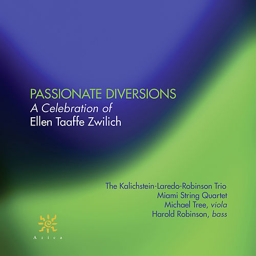 Passionate Diversions: A Celebration of Ellen Taaffe Zwilich by The Kalichstein-Laredo-Robinson Trio