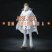 José José, Un Tributo 2 by Various Artists