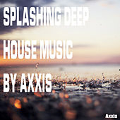 Splashing Deep House Music By Axxis by Various Artists