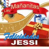 Felicidades Jessi (Jessie) by Las Mañanitas