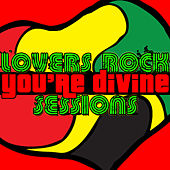 You're Divine: Lovers Rock Sessions by Various Artists