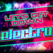 Let's Get Down: Electro by Various Artists