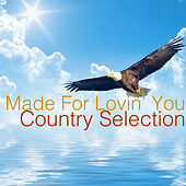 Made for Lovin' You: Country Selection by Various Artists