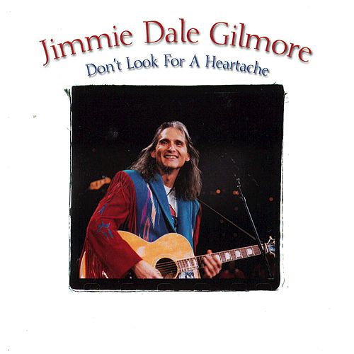 Don't Look For A Heartache by Jimmie Dale Gilmore