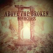 Hourglass by Above the Broken