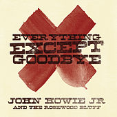 Everything Except Goodbye by John Howie Jr. and the Rosewood Bluff