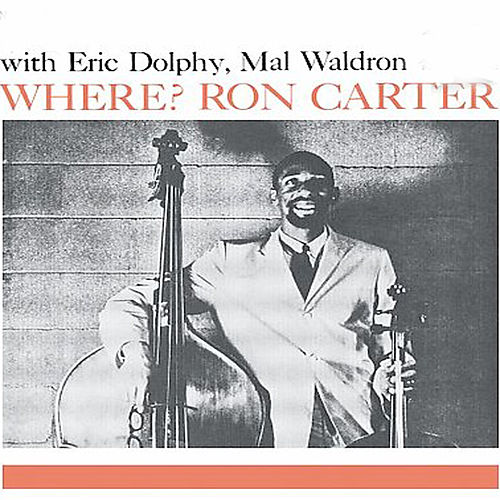 Where? (feat. Eric Dolphy) [Bonus Track Version] by Ron Carter
