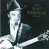 The Mac Wiseman Story by Mac Wiseman