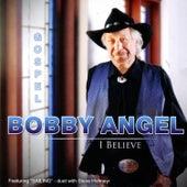I Believe by Bobby Angel