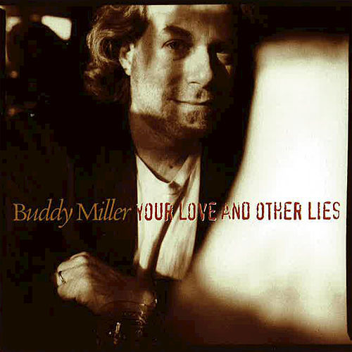 Your Love and Other Lies by Buddy Miller