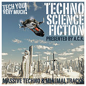 Techno Science Fiction (Massive Techno & Minimal Tracks) (Presented By A.C.K.) by Various Artists