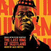 The Last King of Scotland (Original Motion Picture Soundtrack) by Alex Heffes