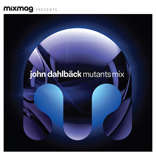 Mixmag Presents John Dahlback: Mutants Mix by Various Artists