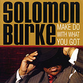 Make Do With What You Got by Solomon Burke