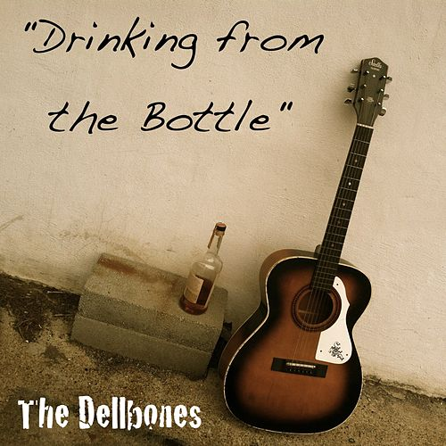 Drinking from the Bottle - Single by The Dellbones