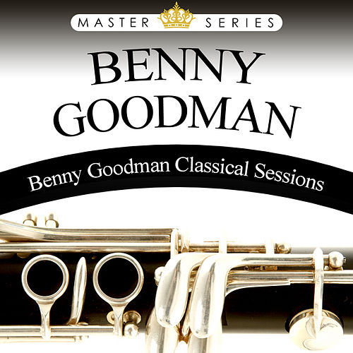 Benny Goodman Classical Sessions by Benny Goodman