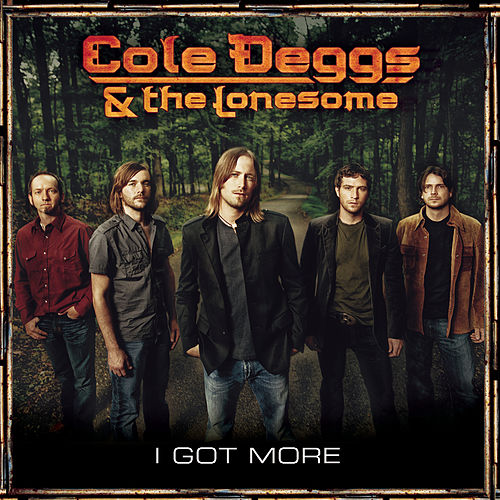 I Got More by Cole Deggs & The Lonesome