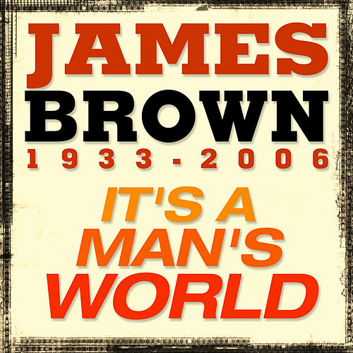 It's a man's world by James Brown