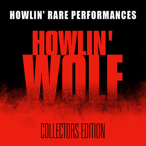 Howlin' Rare Performances by Howlin' Wolf