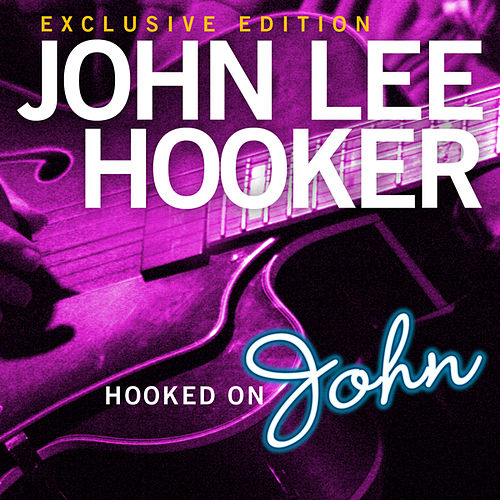 Hooked On John by John Lee Hooker