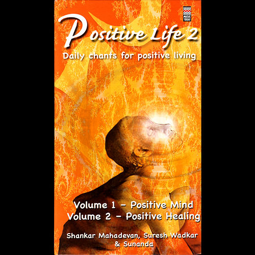 Positive Life 2, Vol. 1 - Positive Mind by Shankar Mahadevan