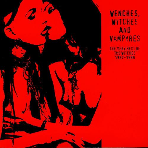 Wenches, Wytches And Vampyres: The Very Best Of Two Witches 1987-1999 by Two Witches
