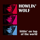 Sittin' On Top Of The World by Howlin' Wolf