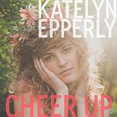 Cheer Up (Live Studio Version) by Katelyn Epperly