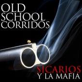 Old School Corridos: Sicarios y la Mafia by Various Artists