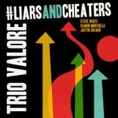 #LiarsAndCheaters by Trio Valore