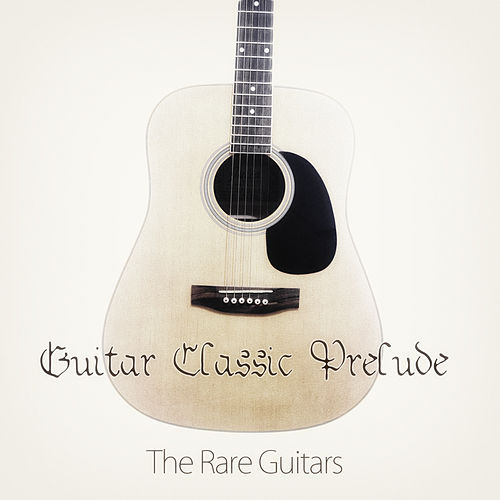Guitar Classic Prelude by The Rare Guitars