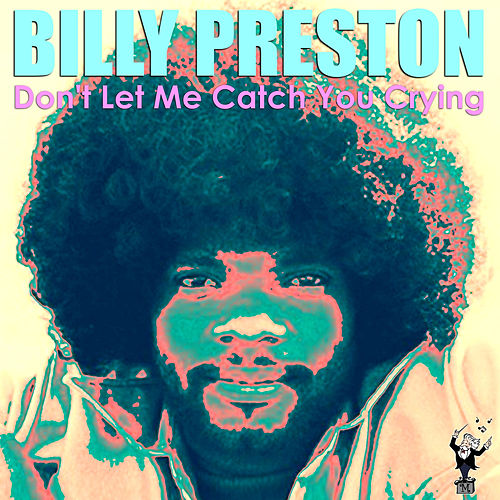 Don't Let Me Catch You Crying by Billy Preston