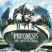 Life to Everything by Phronesis