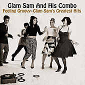 Feeling Groovy - Glam Sam's Greatest Hits by Glam Sam
