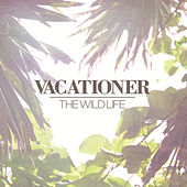 The Wild Life by Vacationer