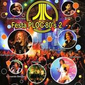 Festa Ploc 80's - O Melhor da Festa Ploc 80's 2 (Ao Vivo) by Various Artists