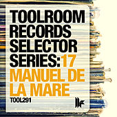 Toolroom Records Selector Series: 17 Manuel De La Mare by Various Artists