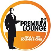 The Premium Lounge - We Serve the Best in Lounge & Chill by Various Artists