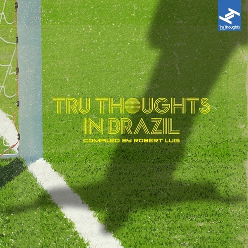 Tru Thoughts in Brazil Compiled By Robert Luis (From Samba to Sambass to Bossa Nova to Funk Carioca: Music from the South American Country of Brazil) by Various Artists