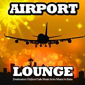 Airport Lounge (Destination Chillout Cafe Music from Miami to ibiza) by Various Artists