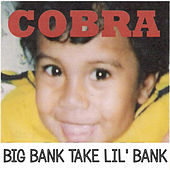 Big Bank Take Lil' Bank von Cobra