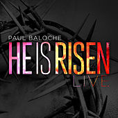 He Is Risen (Live) by Paul Baloche