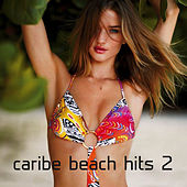Caribe Beach Hits 2 by Various Artists
