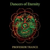 Dancers of Eternity by Professor Trance