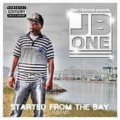 Started from the Bay by J-Bone