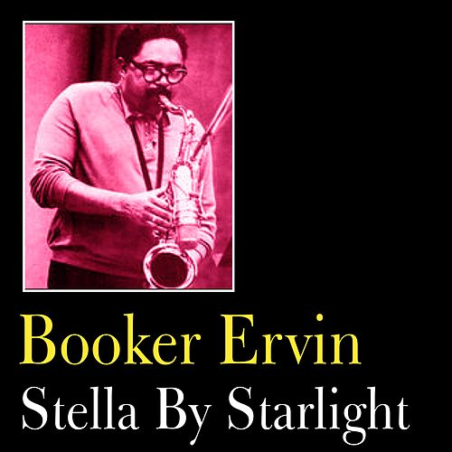 Stella By Starlight by Booker Ervin
