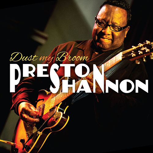 Dust My Broom by Preston Shannon