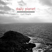 Trust / Fragile by Daily Planet