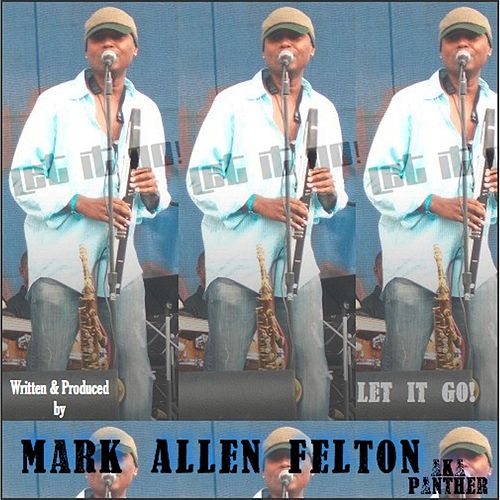 Let It Go! by Mark Allen Felton
