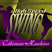 Jazz Journeys Presents High Speed Swing - Coleman Hawkins by Various Artists